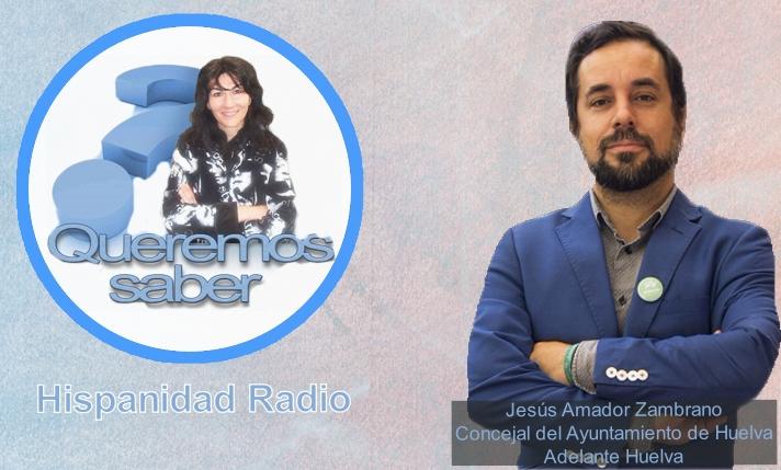 Queremos Saber 15-8-06-2020 Jesús Amador. Concejal Ayuntamieno de Huelva por Adelante Huelva