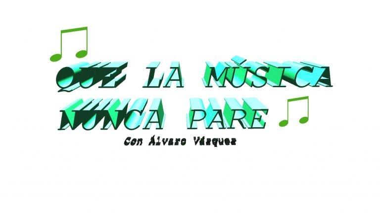 Que la Música nunca pare 28-04-2021 Álvaro Vázquez